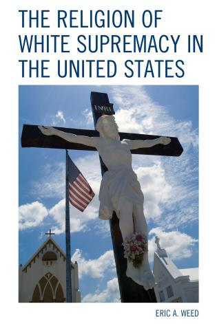 Cover image for the book The Religion of White Supremacy in the United States
