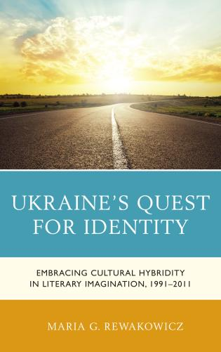 Cover image for the book Ukraine's Quest for Identity: Embracing Cultural Hybridity in Literary Imagination, 1991–2011