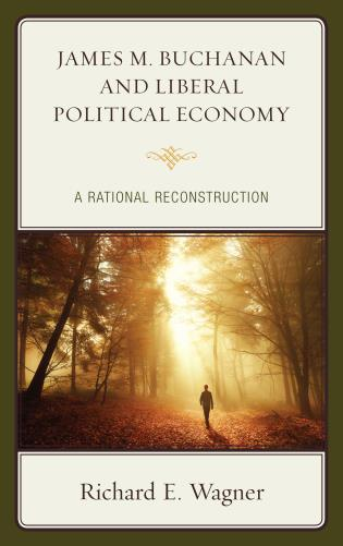 Cover image for the book James M. Buchanan and Liberal Political Economy: A Rational Reconstruction