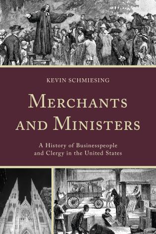 Cover image for the book Merchants and Ministers: A History of Businesspeople and Clergy in the United States