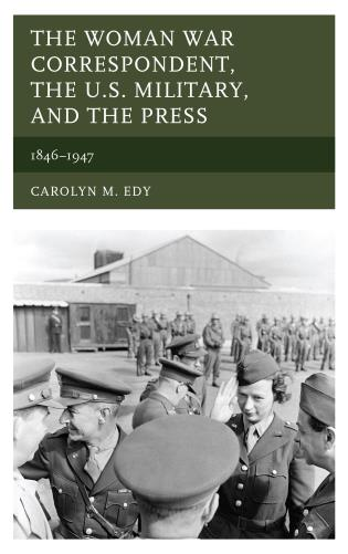 Cover image for the book The Woman War Correspondent, the U.S. Military, and the Press: 1846–1947