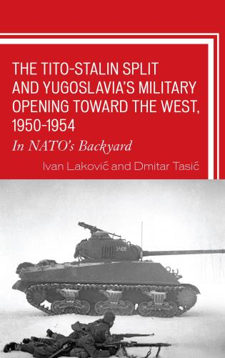 Cover image for the book The Tito–Stalin Split and Yugoslavia's Military Opening toward the West, 1950–1954: In NATO's Backyard
