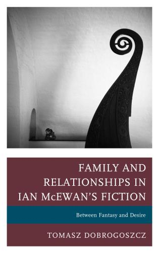 Cover image for the book Family and Relationships in Ian McEwan's Fiction: Between Fantasy and Desire