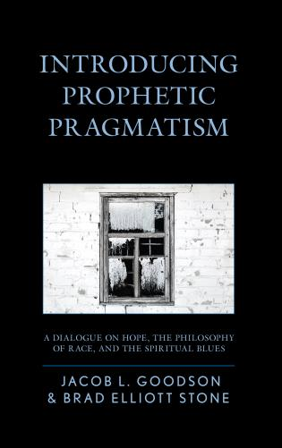 Cover image for the book Introducing Prophetic Pragmatism: A Dialogue on Hope, the Philosophy of Race, and the Spiritual Blues