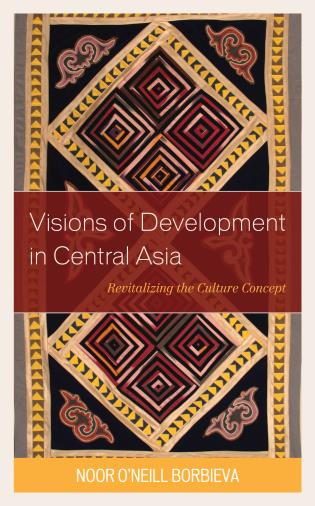Cover image for the book Visions of Development in Central Asia: Revitalizing the Culture Concept
