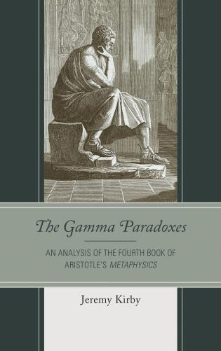Cover image for the book The Gamma Paradoxes: An Analysis of the Fourth Book of Aristotle's Metaphysics