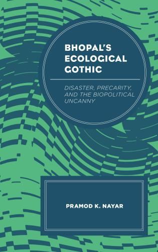 Cover image for the book Bhopal's Ecological Gothic: Disaster, Precarity, and the Biopolitical Uncanny