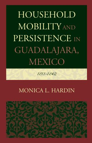 Cover image for the book Household Mobility and Persistence in Guadalajara, Mexico: 1811–1842