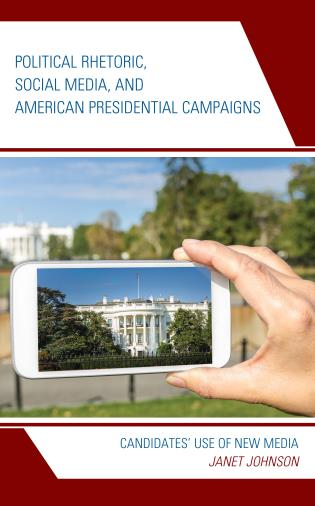 Cover image for the book Political Rhetoric, Social Media, and American Presidential Campaigns: Candidates' Use of New Media