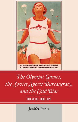 Cover image for the book The Olympic Games, the Soviet Sports Bureaucracy, and the Cold War: Red Sport, Red Tape