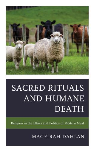 Cover image for the book Sacred Rituals and Humane Death: Religion in the Ethics and Politics of Modern Meat