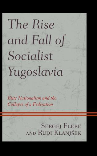 Cover image for the book The Rise and Fall of Socialist Yugoslavia: Elite Nationalism and the Collapse of a Federation
