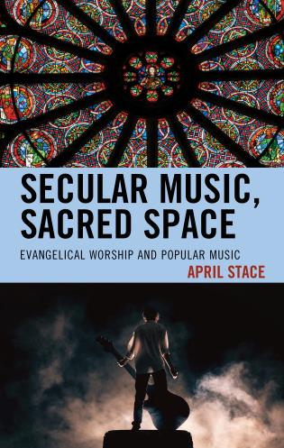 Cover image for the book Secular Music, Sacred Space: Evangelical Worship and Popular Music