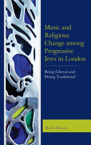 Cover image for the book Music and Religious Change among Progressive Jews in London: Being Liberal and Doing Traditional