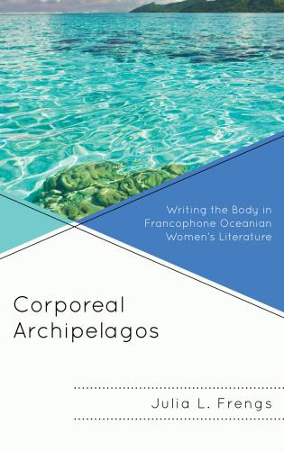 Cover image for the book Corporeal Archipelagos: Writing the Body in Francophone Oceanian Women's Literature