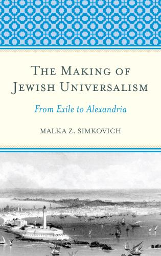 Cover image for the book The Making of Jewish Universalism: From Exile to Alexandria