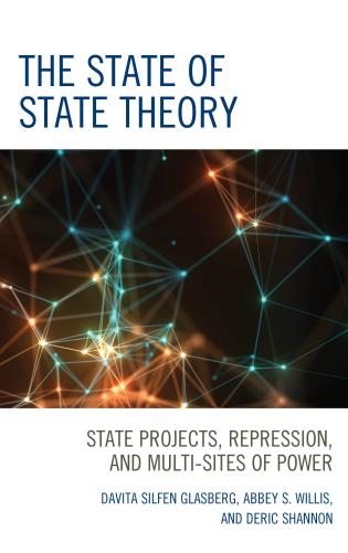 Cover image for the book The State of State Theory: State Projects, Repression, and Multi-Sites of Power