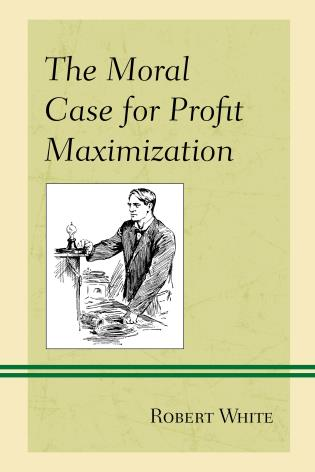 Cover image for the book The Moral Case for Profit Maximization