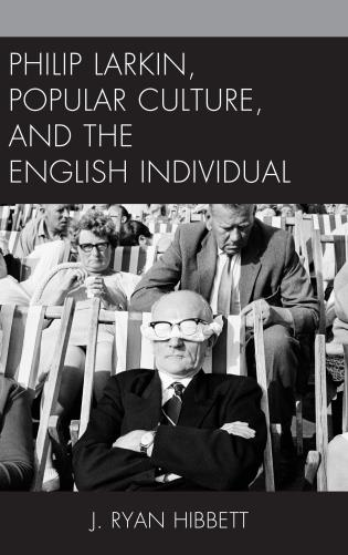 Cover image for the book Philip Larkin, Popular Culture, and the English Individual