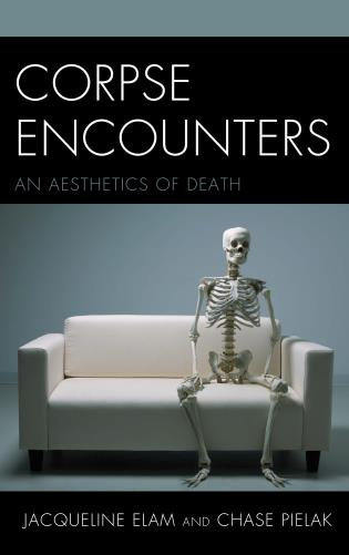 Cover image for the book Corpse Encounters: An Aesthetics of Death