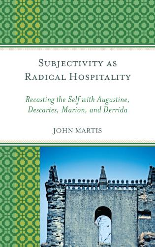 Cover image for the book Subjectivity as Radical Hospitality: Recasting the Self with Augustine, Descartes, Marion, and Derrida