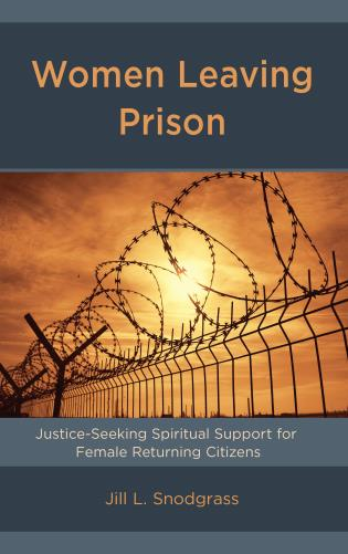 Cover image for the book Women Leaving Prison: Justice-Seeking Spiritual Support for Female Returning Citizens
