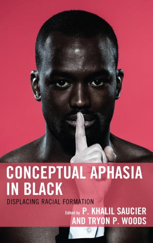 Cover image for the book Conceptual Aphasia in Black: Displacing Racial Formation