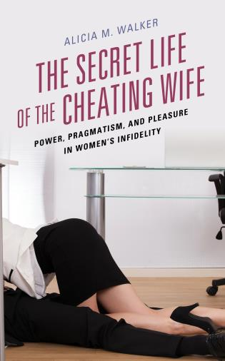 Cover image for the book The Secret Life of the Cheating Wife: Power, Pragmatism, and Pleasure in Women's Infidelity