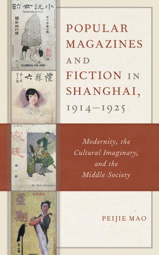 Cover Image of the book titled Popular Magazines and Fiction in Shanghai, 1914–1925