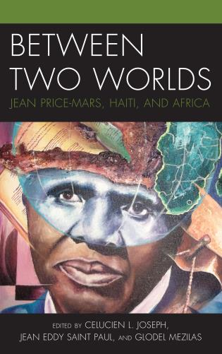 Cover image for the book Between Two Worlds: Jean Price-Mars, Haiti, and Africa