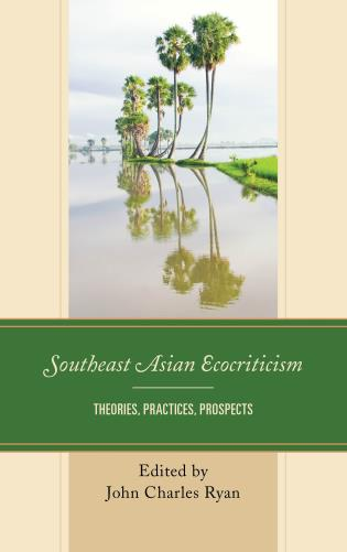 Cover image for the book Southeast Asian Ecocriticism: Theories, Practices, Prospects