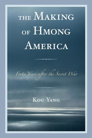 Cover image for the book The Making of Hmong America: Forty Years after the Secret War