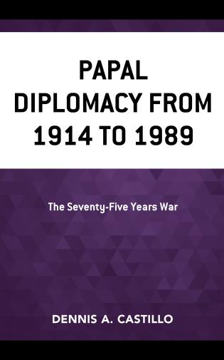 Cover image for the book Papal Diplomacy from 1914 to 1989: The Seventy-Five Years War