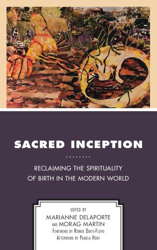 Cover image for the book Sacred Inception: Reclaiming the Spirituality of Birth in the Modern World