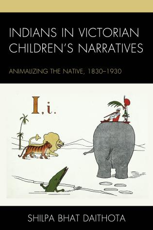 Cover image for the book Indians in Victorian Children's Narratives: Animalizing the Native, 1830-1930
