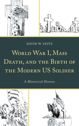 Cover image for the book World War I, Mass Death, and the Birth of the Modern US Soldier: A Rhetorical History