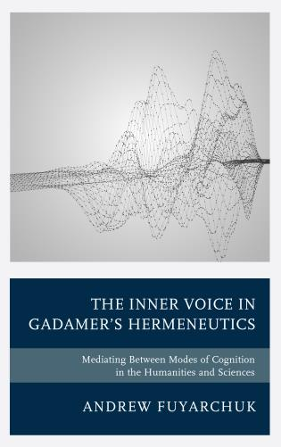 Cover image for the book The Inner Voice in Gadamer's Hermeneutics: Mediating Between Modes of Cognition in the Humanities and Sciences