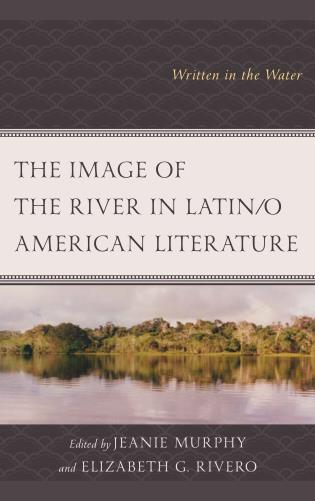 Cover image for the book The Image of the River in Latin/o American Literature: Written in the Water