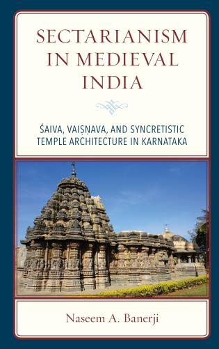 Cover image for the book Sectarianism in Medieval India: Saiva, Vaisnava, and Syncretistic Temple Architecture in Karnataka