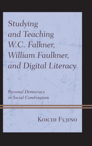 Cover image for the book Studying and Teaching W.C. Falkner, William Faulkner, and Digital Literacy: Personal Democracy in Social Combination