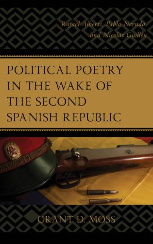 Cover image for the book Political Poetry in the Wake of the Second Spanish Republic: Rafael Alberti, Pablo Neruda, and Nicolás Guillén