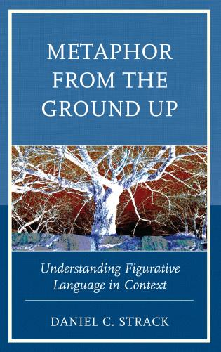Cover image for the book Metaphor from the Ground Up: Understanding Figurative Language in Context