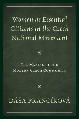 Cover image for the book Women as Essential Citizens in the Czech National Movement: The Making of the Modern Czech Community