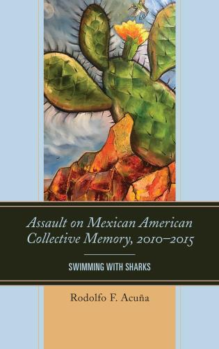 Cover image for the book Assault on Mexican American Collective Memory, 2010–2015: Swimming with Sharks