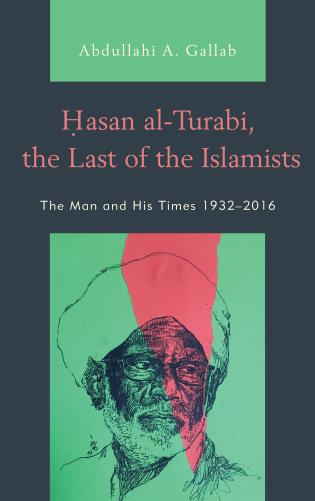 Cover image for the book Hasan al-Turabi, the Last of the Islamists: The Man and His Times 1932–2016