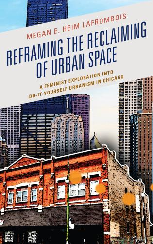 Cover image for the book Reframing the Reclaiming of Urban Space: A Feminist Exploration into Do-It-Yourself Urbanism in Chicago