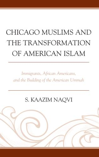 Cover image for the book Chicago Muslims and the Transformation of American Islam: Immigrants, African Americans, and the Building of the American Ummah