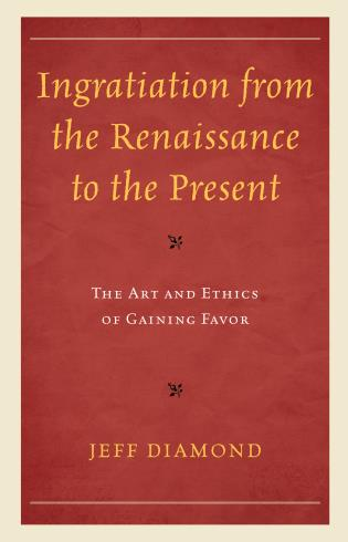Cover image for the book Ingratiation from the Renaissance to the Present: The Art and Ethics of Gaining Favor