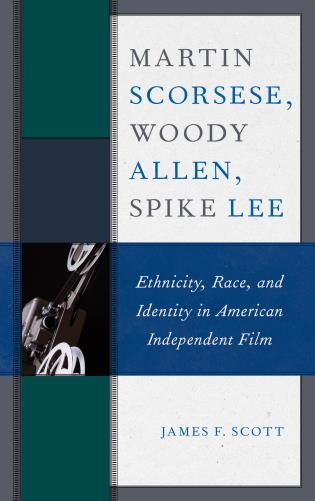 Cover image for the book Martin Scorsese, Woody Allen, Spike Lee: Ethnicity, Race, and Identity in American Independent Film