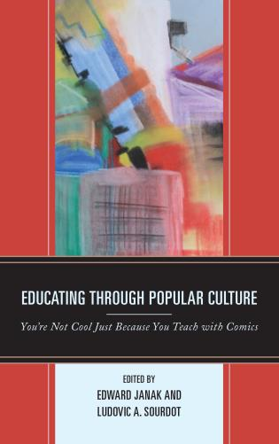Cover image for the book Educating through Popular Culture: You're Not Cool Just Because You Teach with Comics